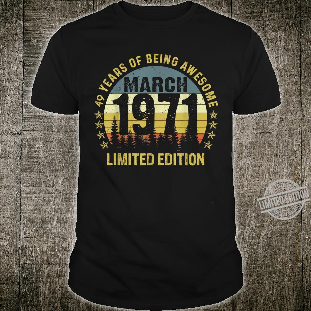 49 Year Old March 1971 Limited Edition 49th Birthday Shirt