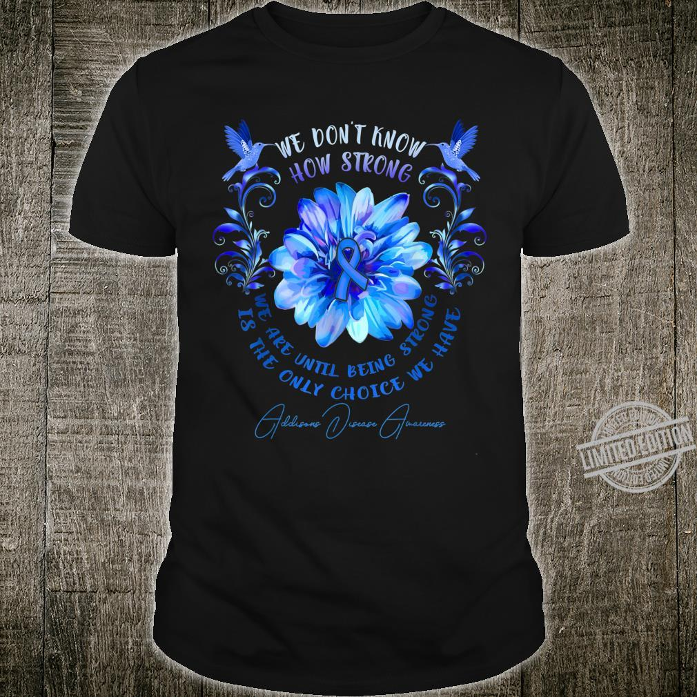 ADDISONS DISEASE AWARENESS Flower We Don't Know How Strong Shirt