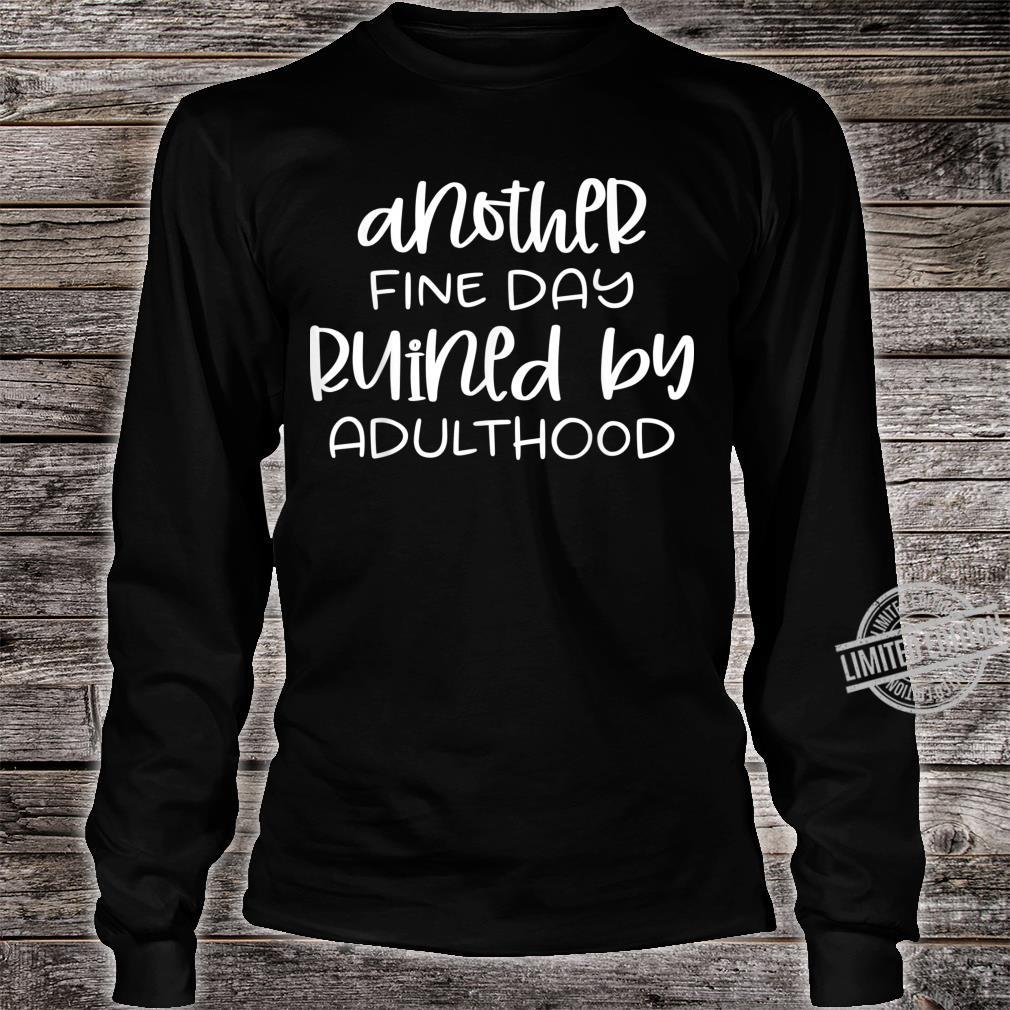 Another fine day ruined by adulthood Shirt long sleeved