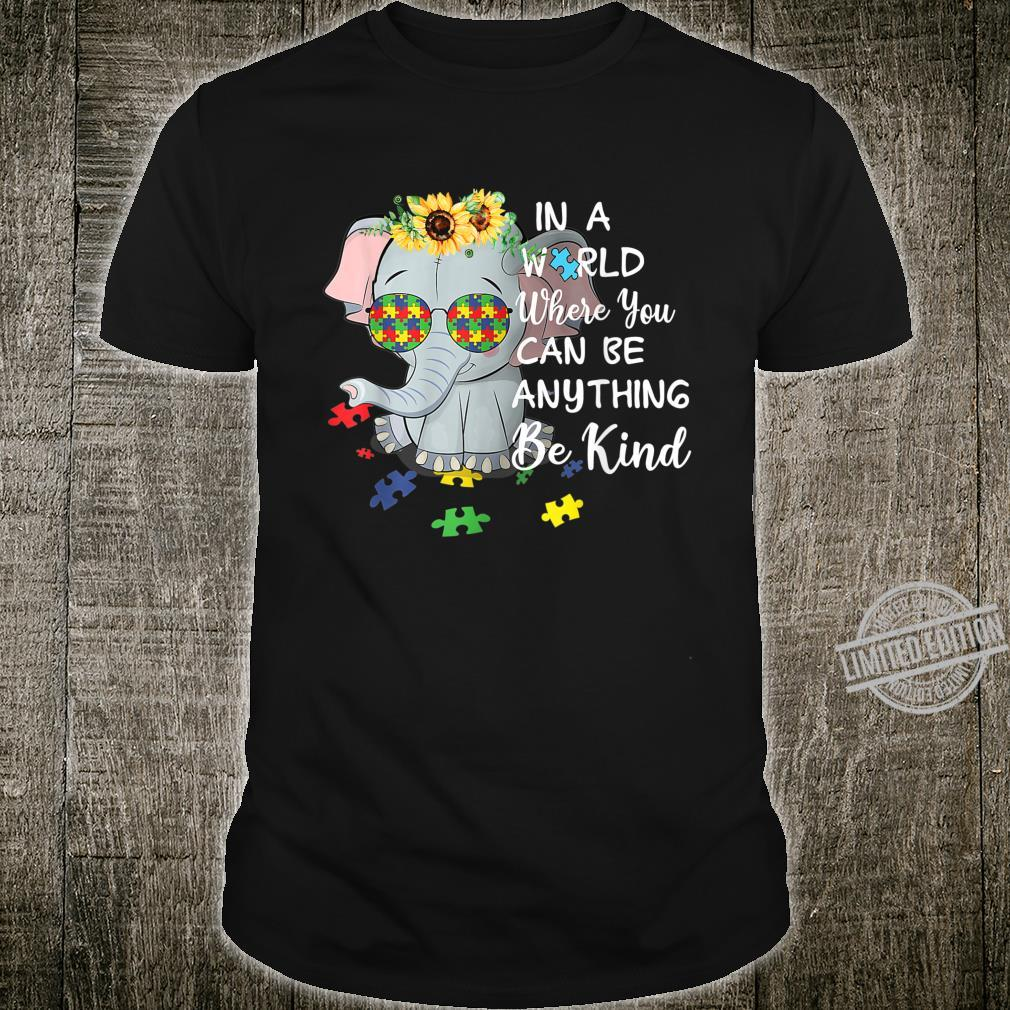 Autism Elephant In A World You Can Be Anything Be kind Shirt