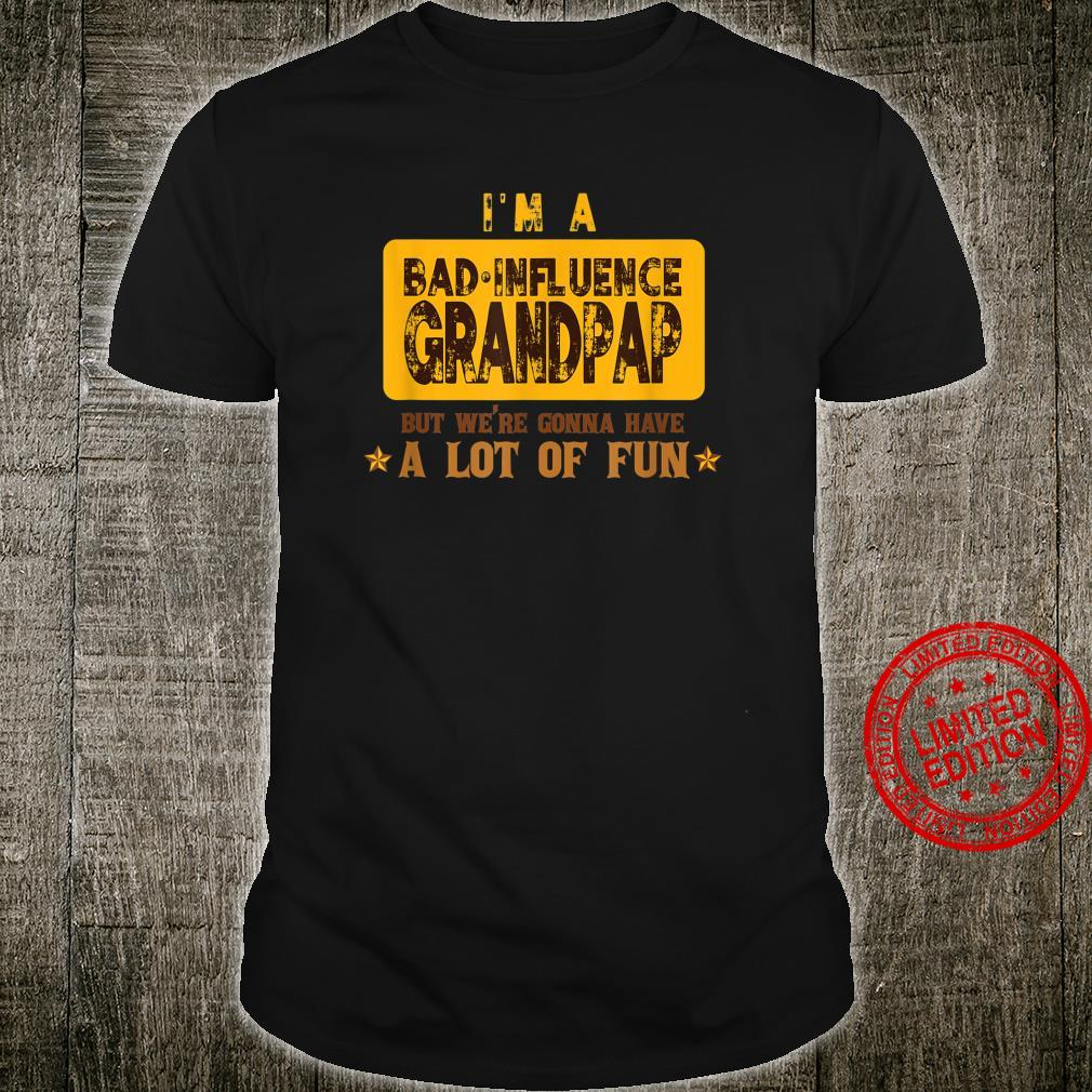 Bad Influence Grandpap Were Gonna Have A Lot Of Fun Shirt