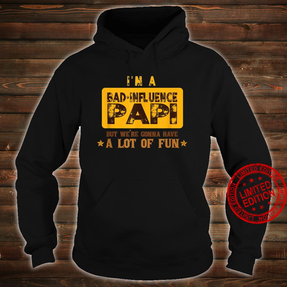 Bad Influence Papi Were Gonna Have A Lot Of Fun Shirt hoodie