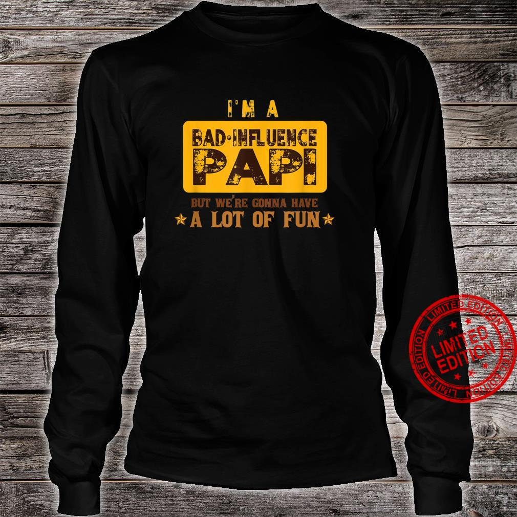 Bad Influence Papi Were Gonna Have A Lot Of Fun Shirt long sleeved