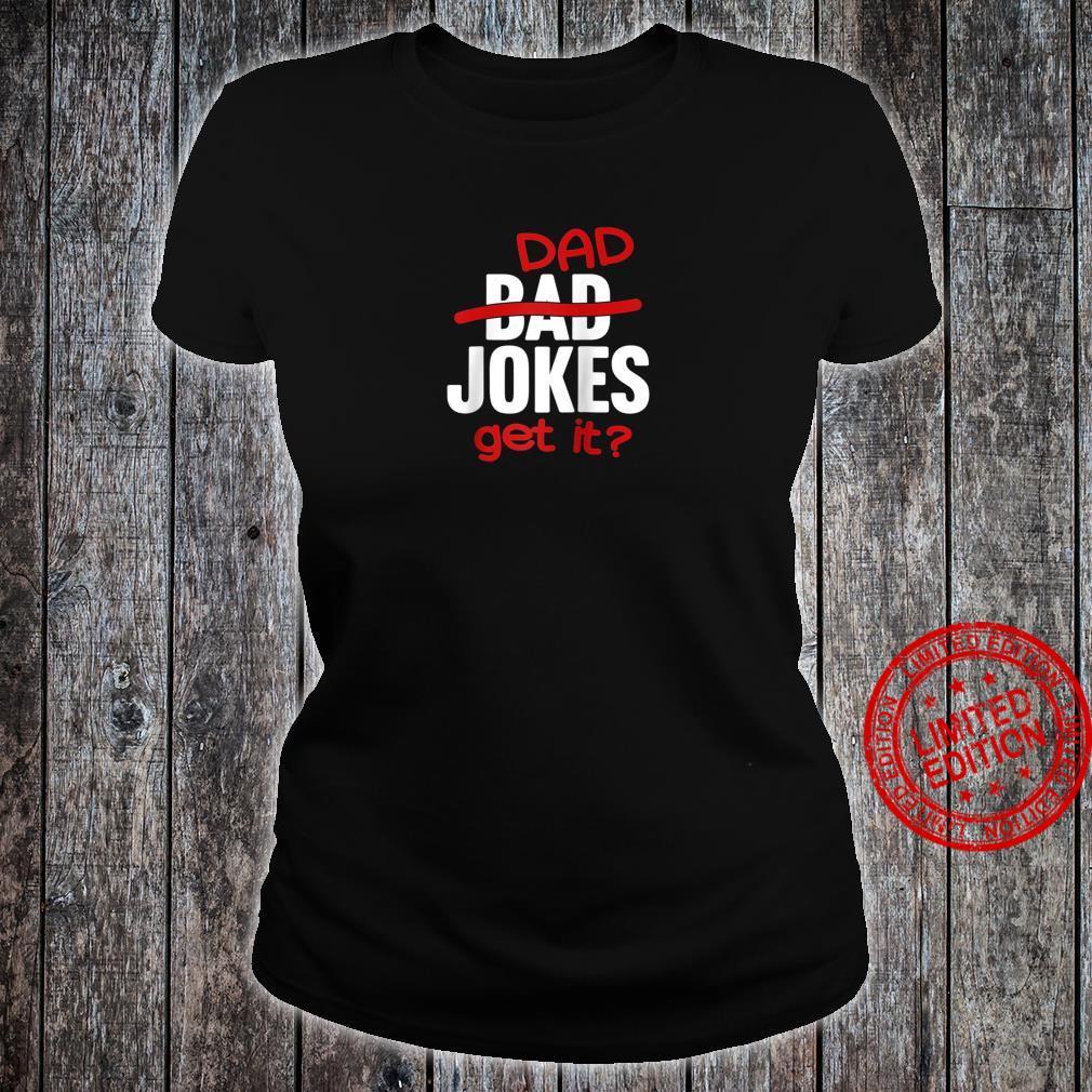 Bad Jokes Dad Jokes Get It Fathers Day Dad Shirt ladies tee