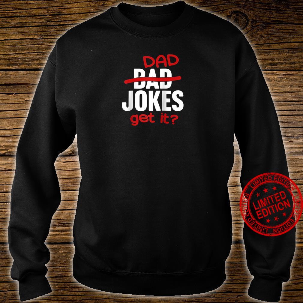 Bad Jokes Dad Jokes Get It Fathers Day Dad Shirt sweater