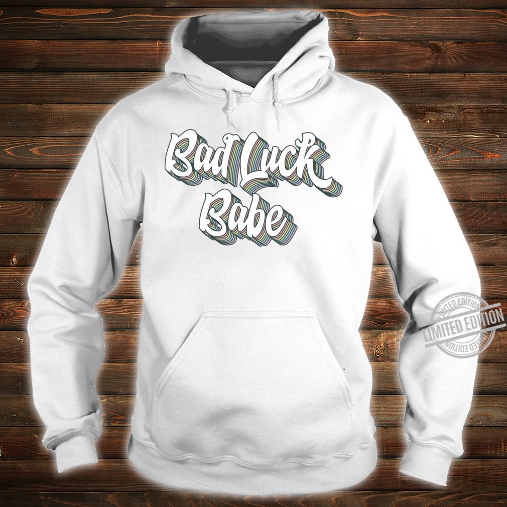 Bad Luck Babe Unlucky Shirt hoodie