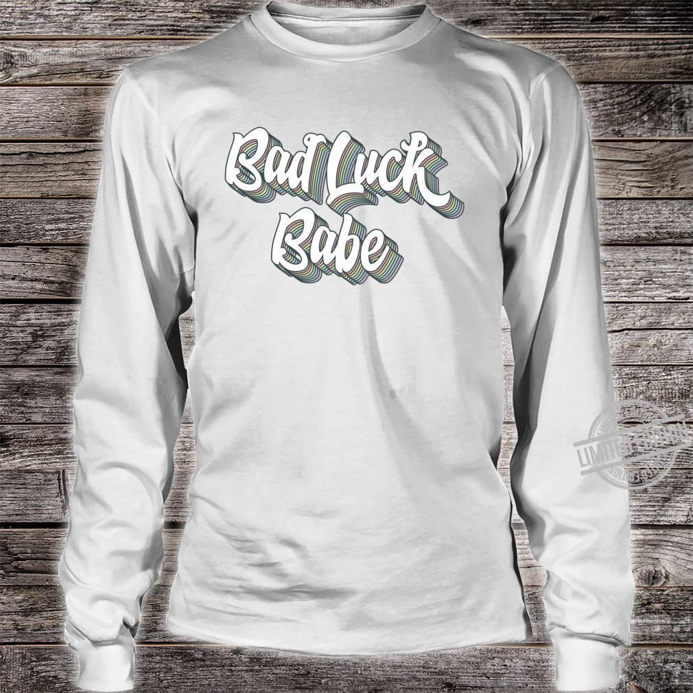 Bad Luck Babe Unlucky Shirt long sleeved