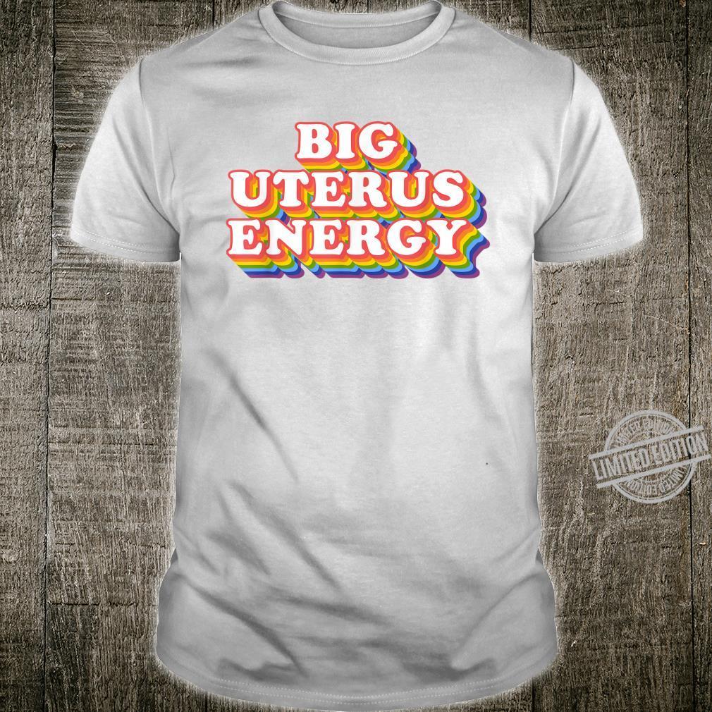 Big Uterus Energy Feminist Slogan Shirt