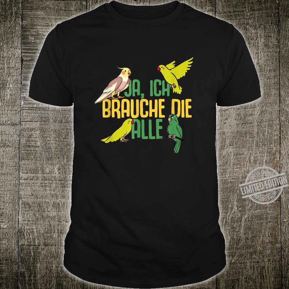 Brauche Die Alle Vögel Vogel Papagei Vogelbesitzer Haustier Shirt