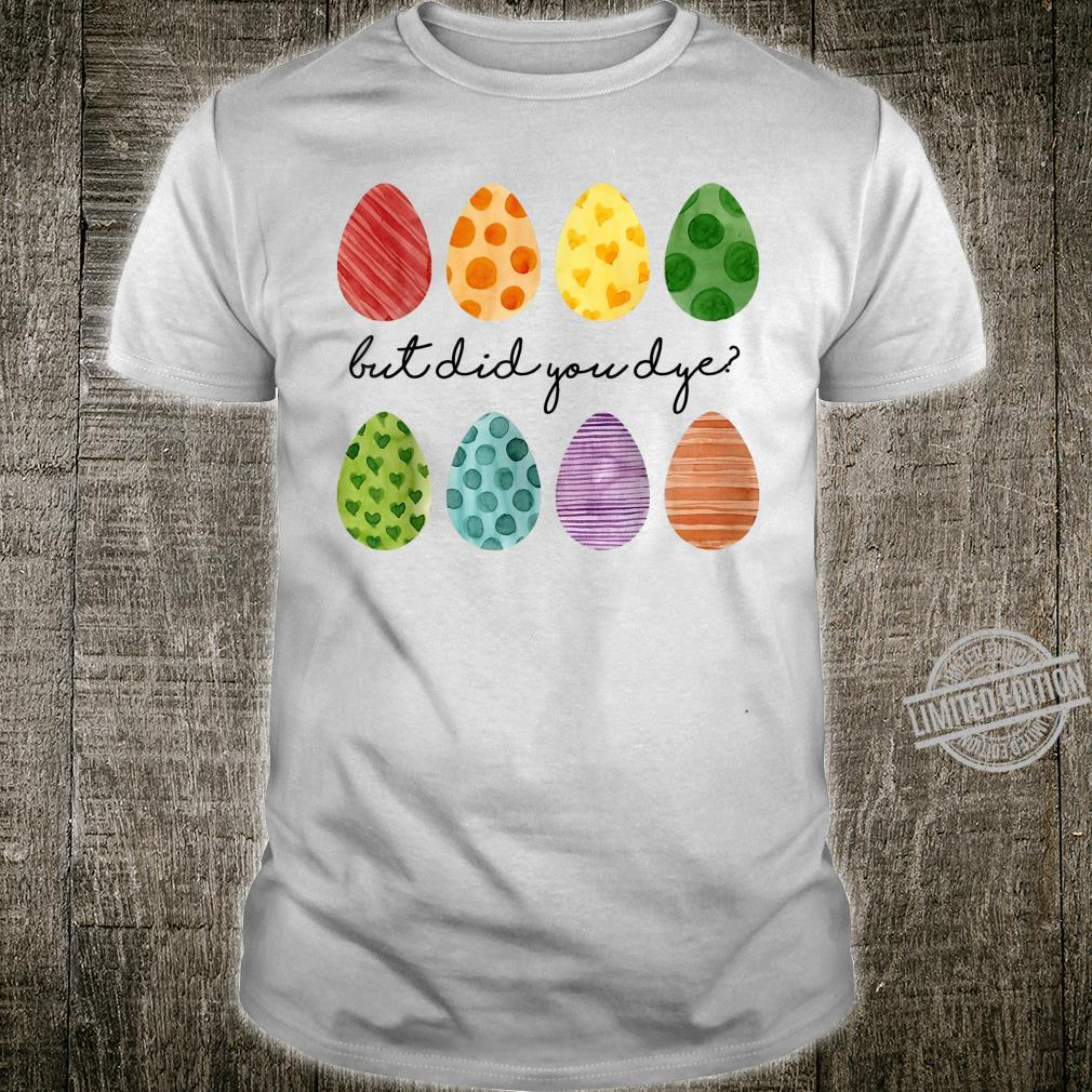 But Did You Dye Easter Eggs Hunt Easter Shirt