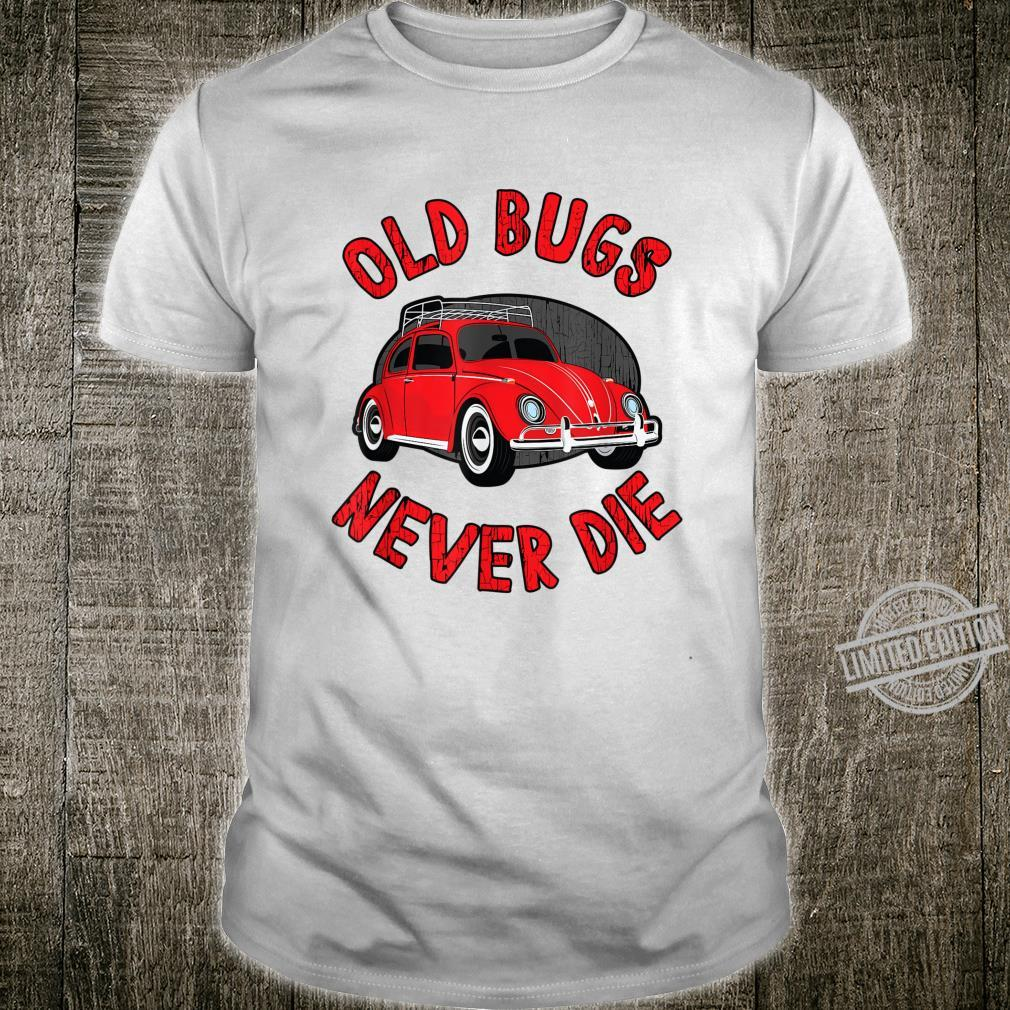 Classic Bug Beetle Car Owner Apparel Old Bugs Never Die Shirt