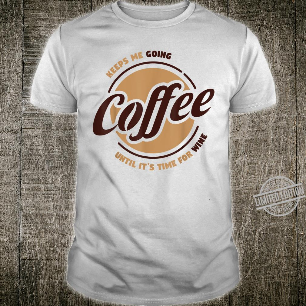 Coffee Keeps Me Going Until It's Time For Wine Idea Shirt