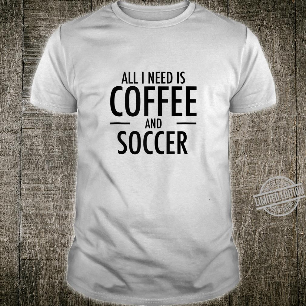 Coffee and Soccer Football Sports for Soccer Mom Dad Shirt