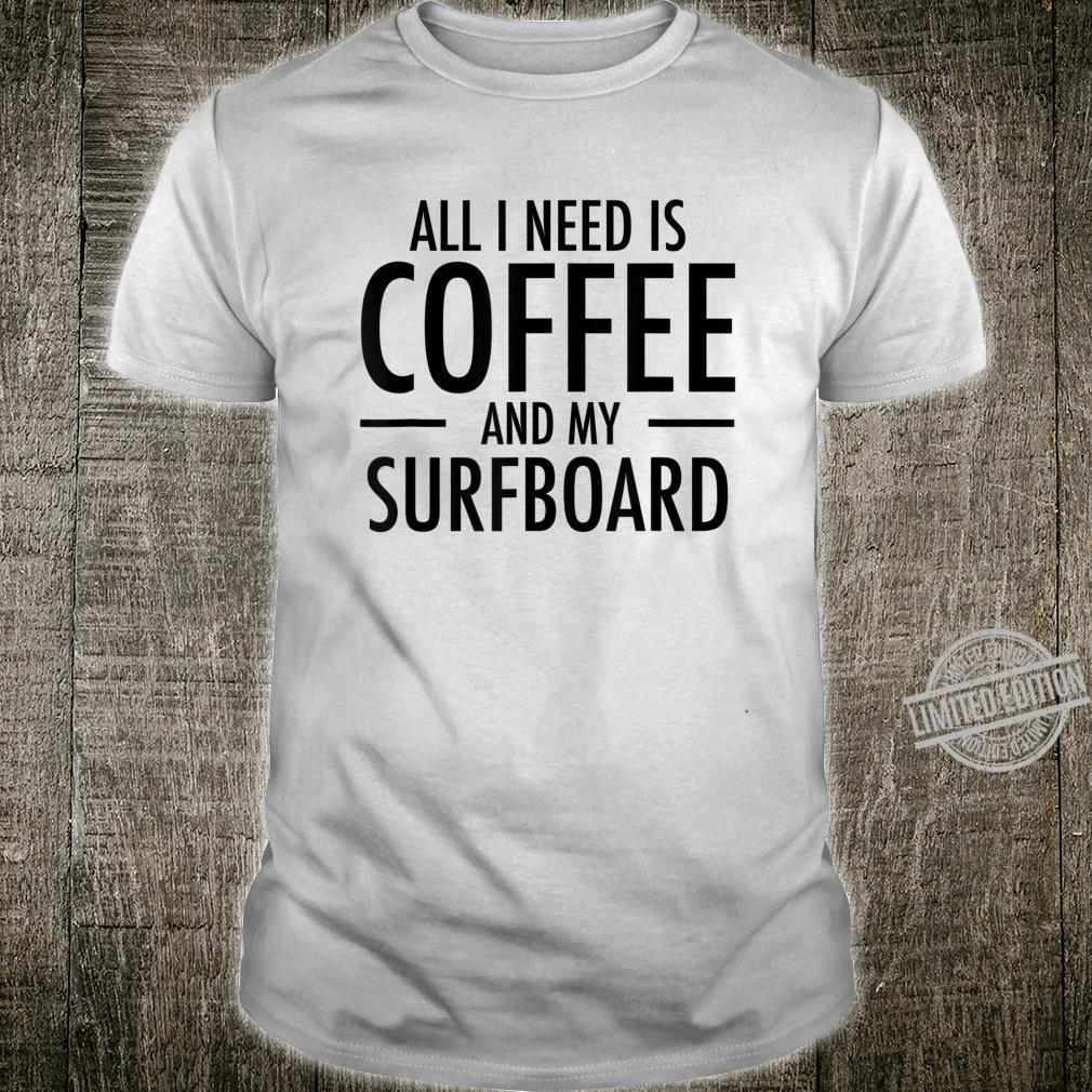Coffee and Surf Board Surfing for Surfer Dude Surf Shirt