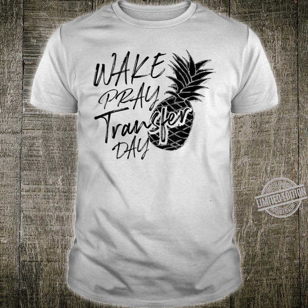 Cool Wake Pray Transfer Day Pineapple IVF ART Shirt