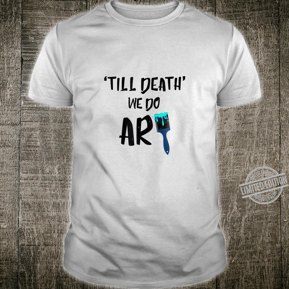 Cute Til Death We Do Art Painting Pun Painters Shirt