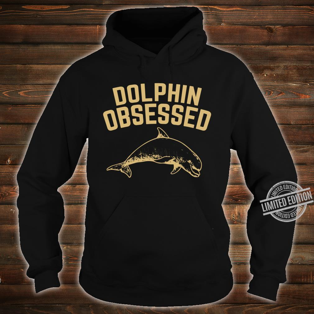 Dolphin Obsessed Sea Ocean Themed Dolphins Idea Shirt hoodie