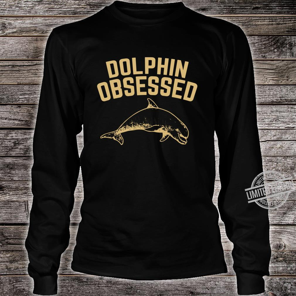 Dolphin Obsessed Sea Ocean Themed Dolphins Idea Shirt long sleeved