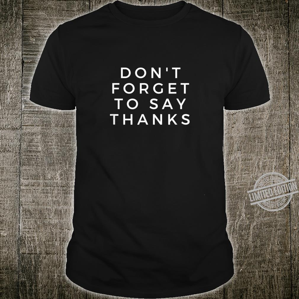 Don't Forget To Say Thanks Slogan Positive Inspiration Motto Shirt