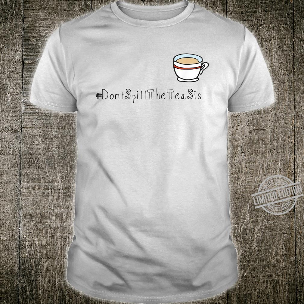 Don't Spill The Tea Shirt