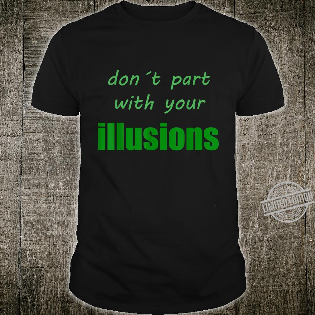 Don´t part with your Illusions Shirt