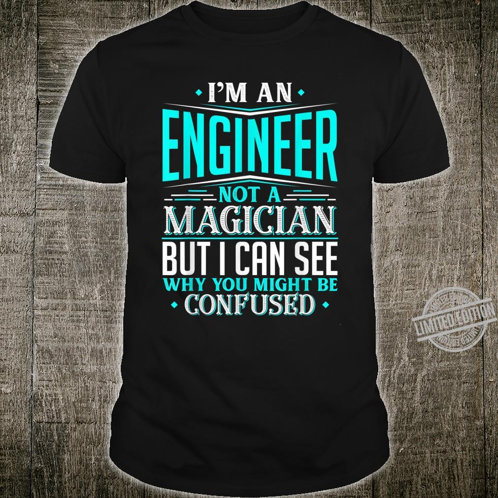 Engineer Gift Not A Magician Might Be Confused Fun Shirt