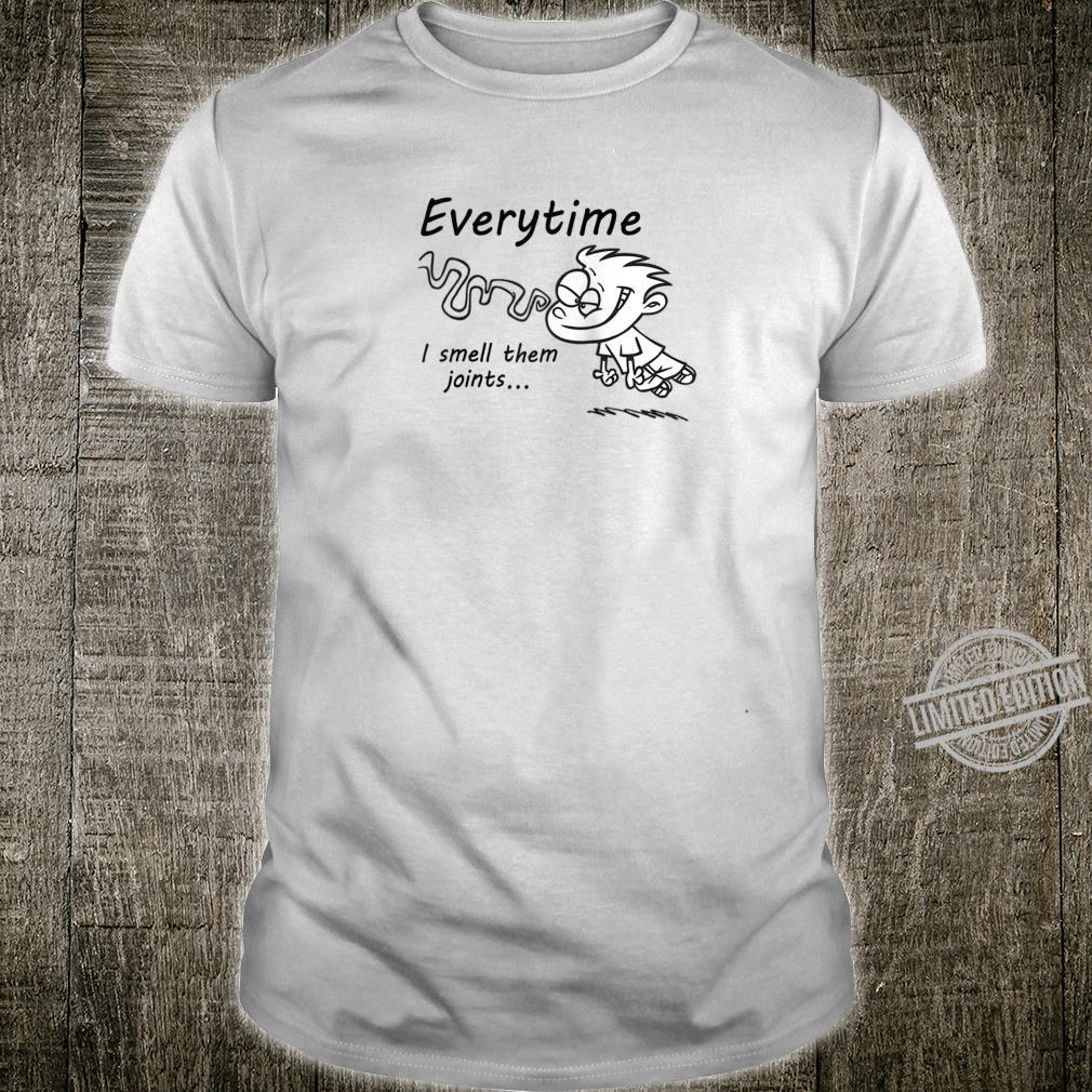 Every time I Smell Them Joints Cool Statement Shirt