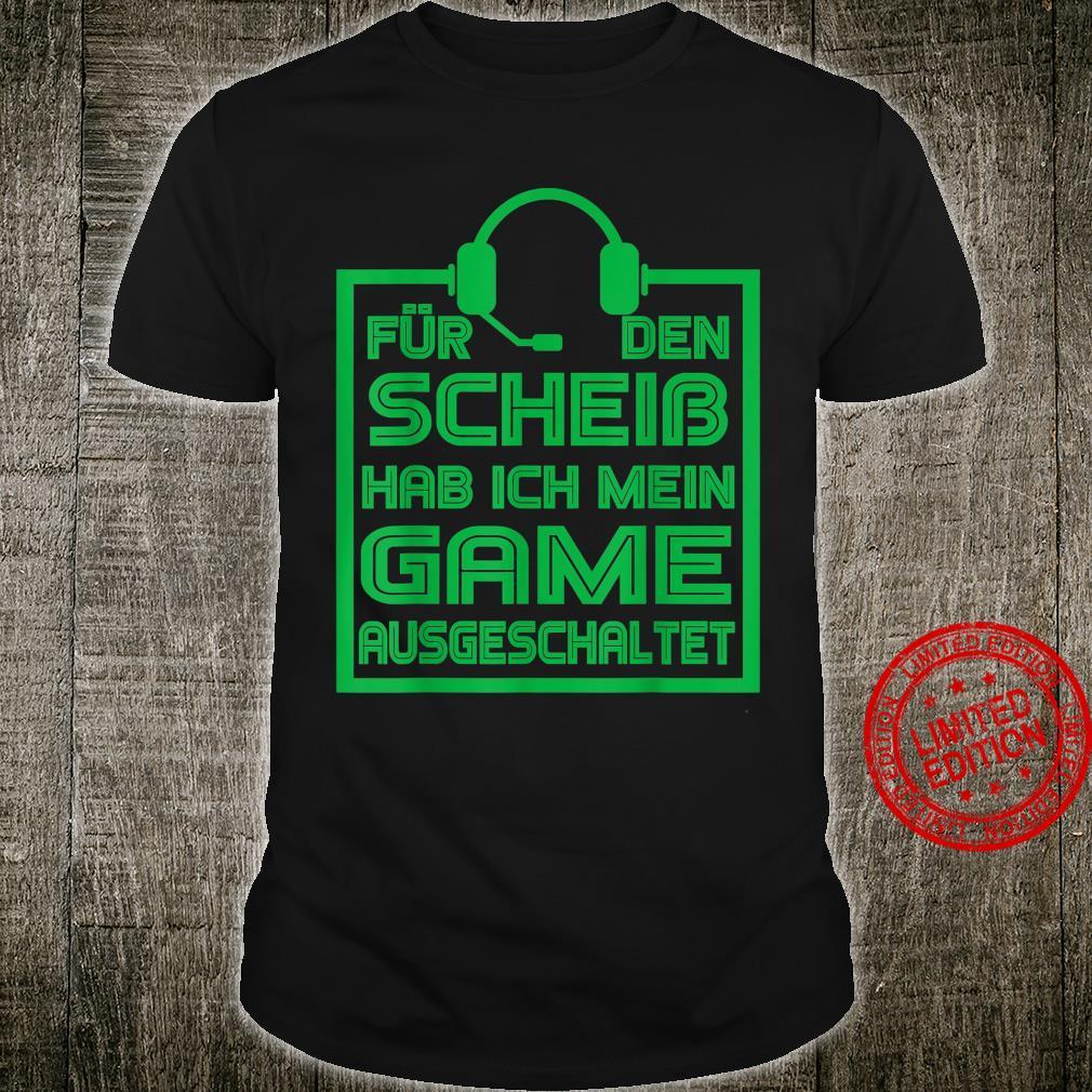Für den Scheiß hab ich mein Game ausgeschaltet Gaming Spruch Shirt