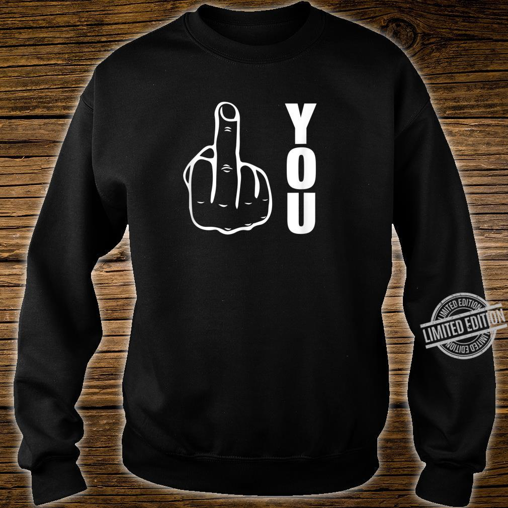 Fuck You Stinkefinger Mittelfinger Fick Dich Shirt sweater