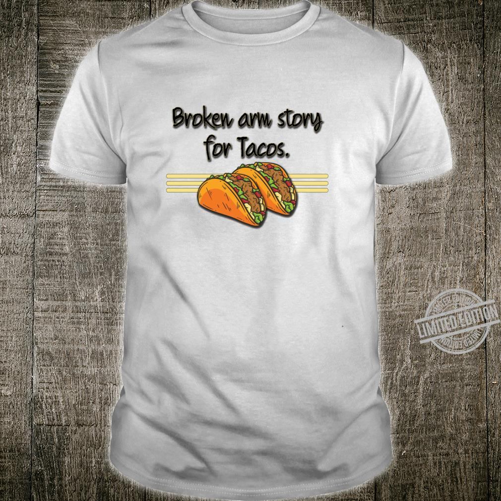 Funny Broken Arm Story for Tacos Get Well Recovery Humor Shirt