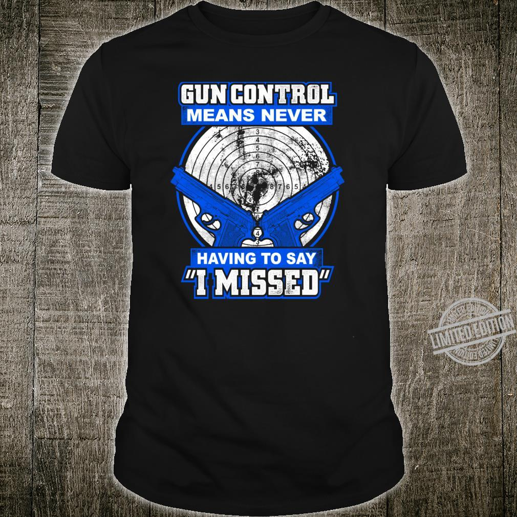 Gun control means never having to say I missed gun rights Shirt
