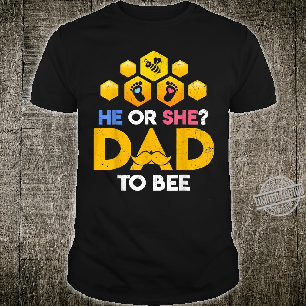 He or She Dad to Bee Gender Reveal What Will It Bee Daddy Shirt