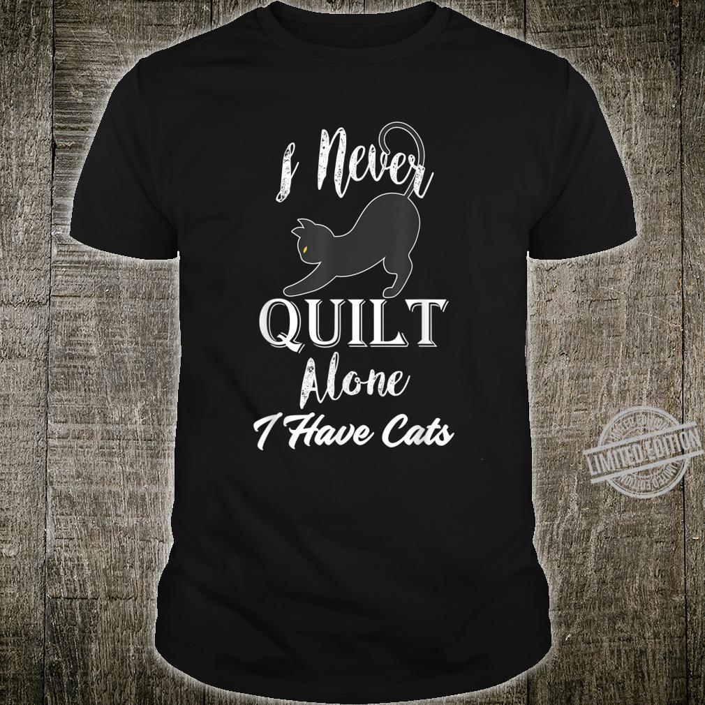 I Never Quilt Alone I Have Cats Sewing Quiltings Shirt