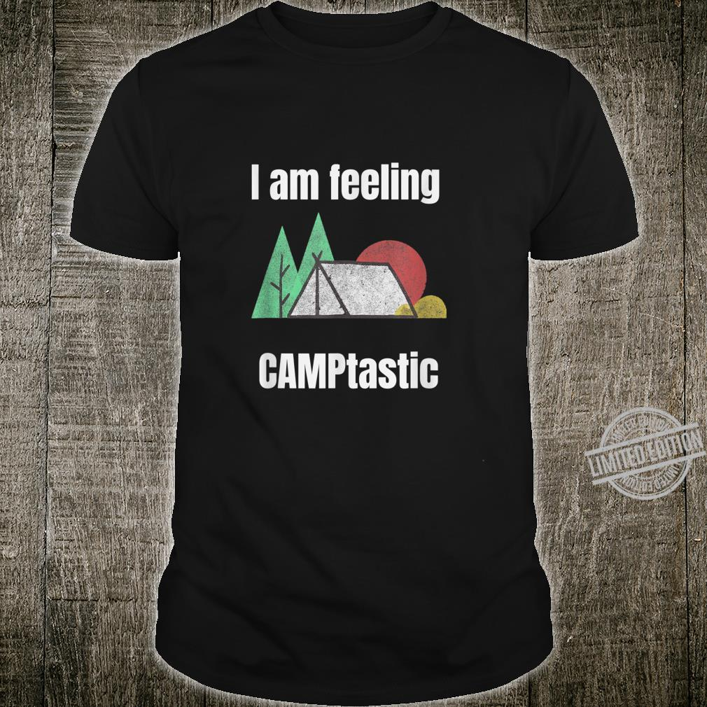 I am feeling CAMPtastic, camping, tent, adventure,outdoor Shirt