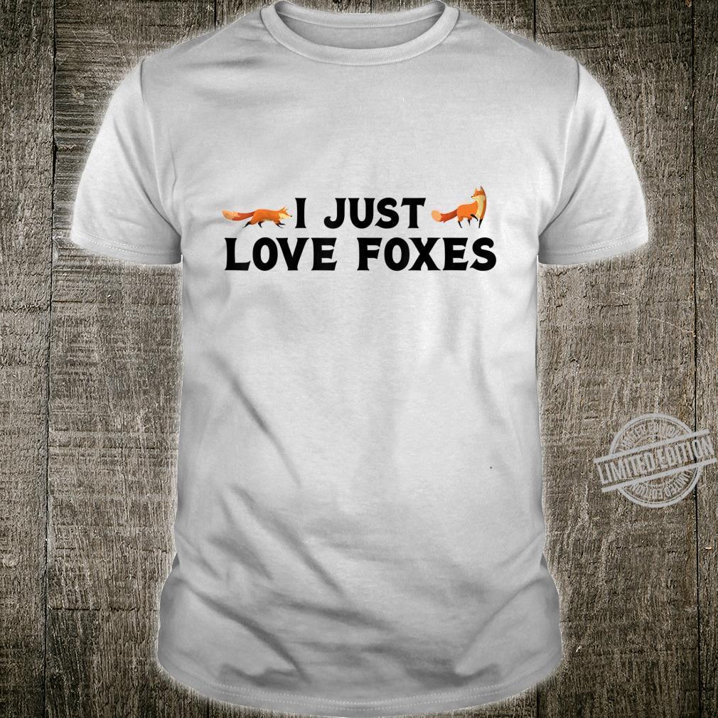 I just love foxes Fuchs Liebhaber Tier Spruch Design Shirt