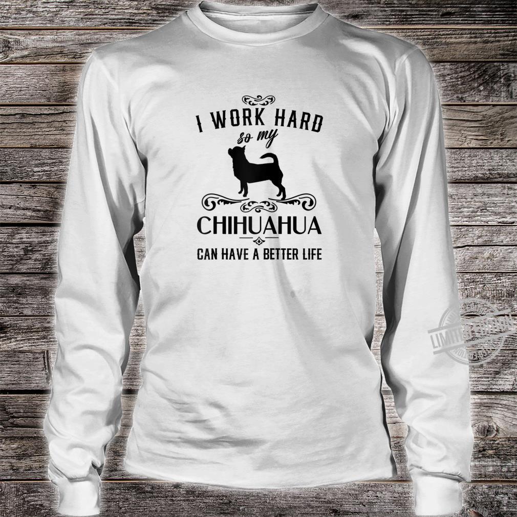 I work hard..., Funny Dog Idea, Chihuahua Shirt long sleeved
