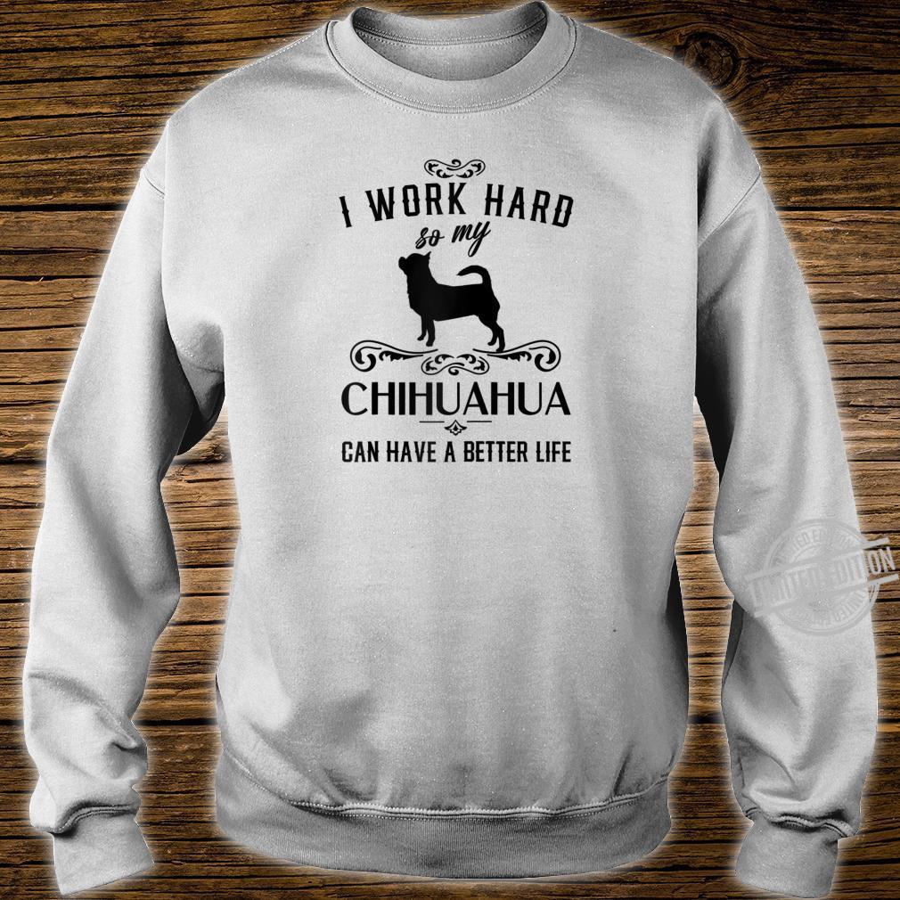 I work hard..., Funny Dog Idea, Chihuahua Shirt sweater