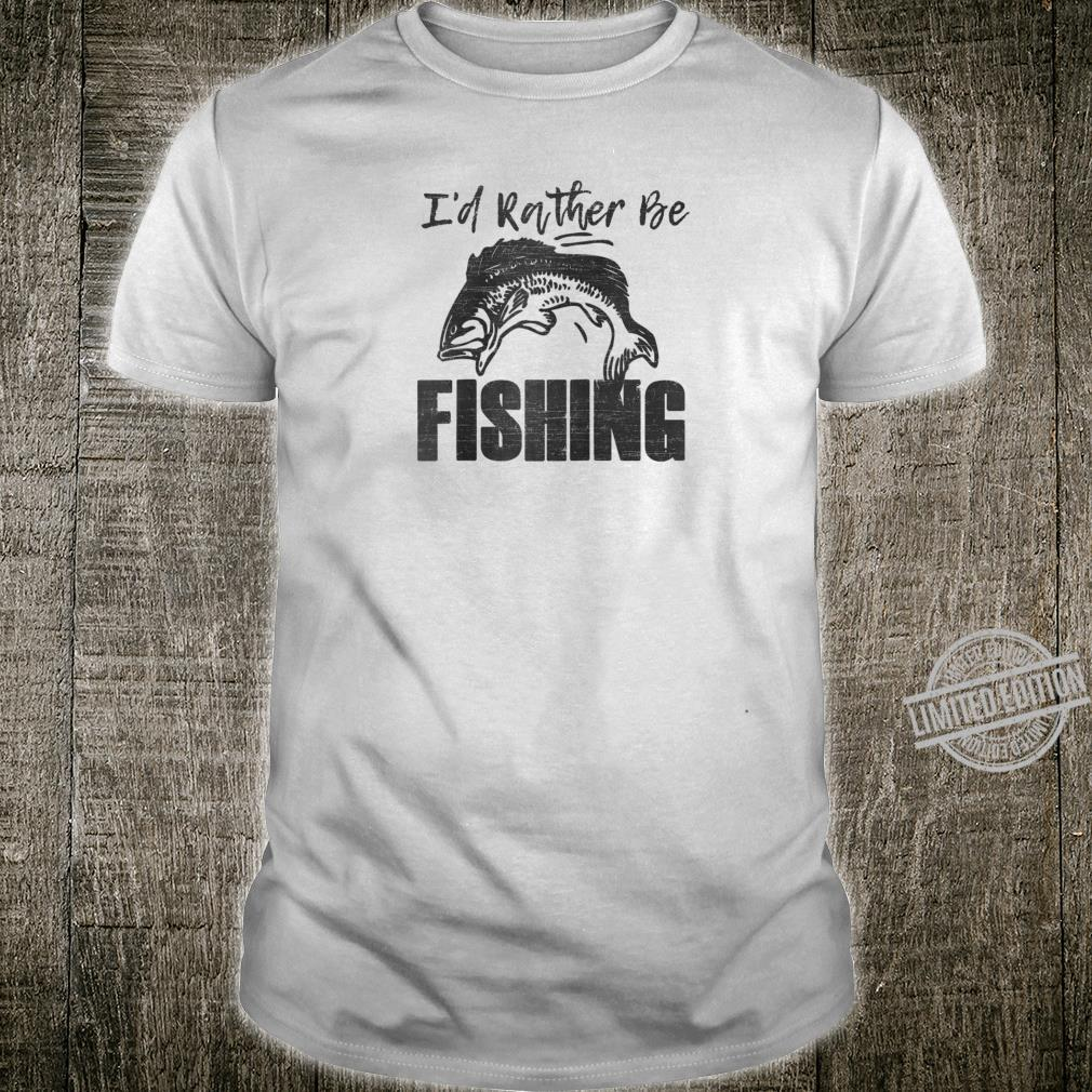 I'D RATHER BE FISHING Fisherman Father's Day Dad Shirt