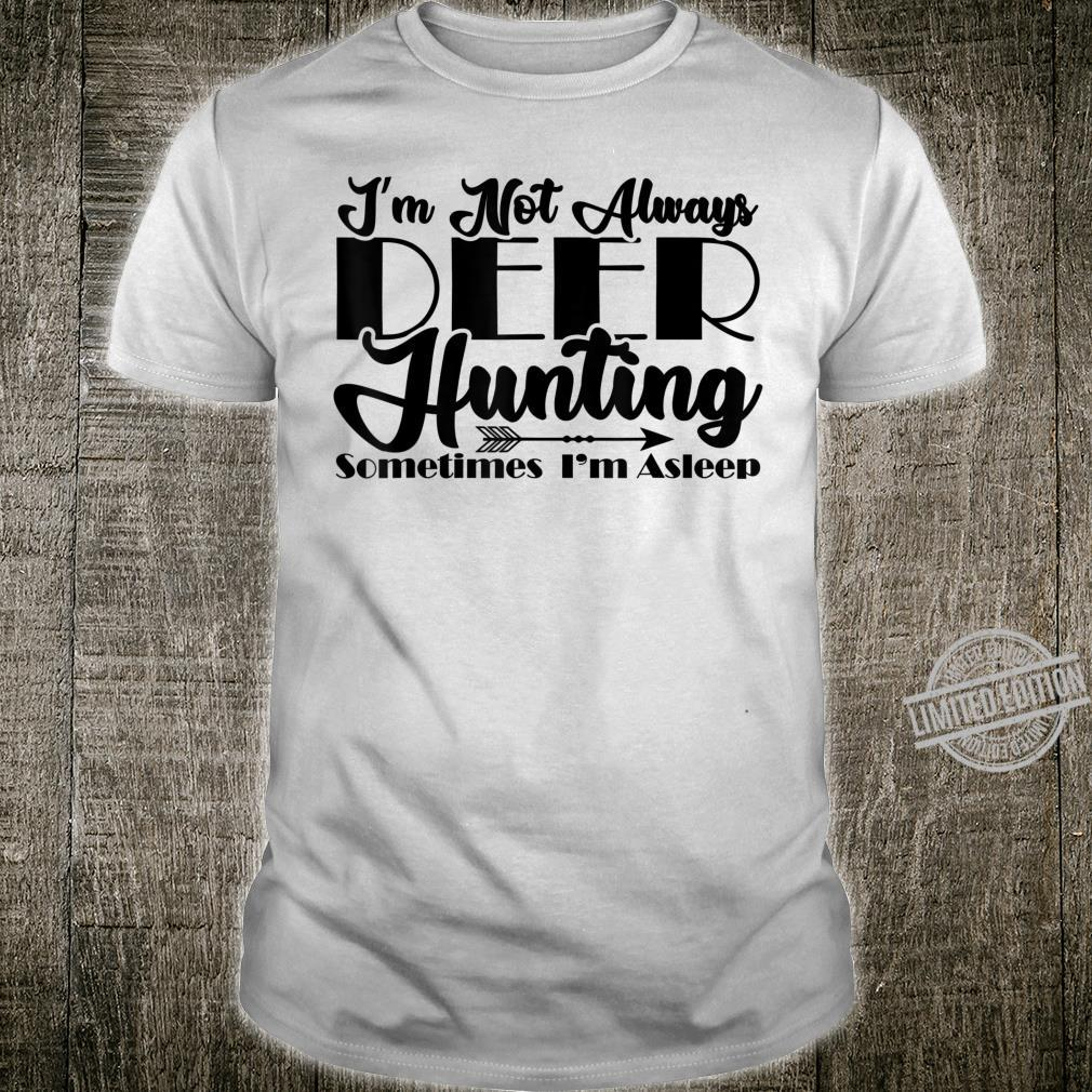 I'm not always deer hunting sometimes I'm asleep Shirt