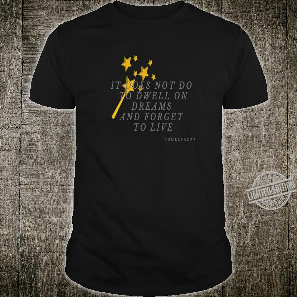 It Does Not Do to Dwell on Dreams and Forget to Live Shirt