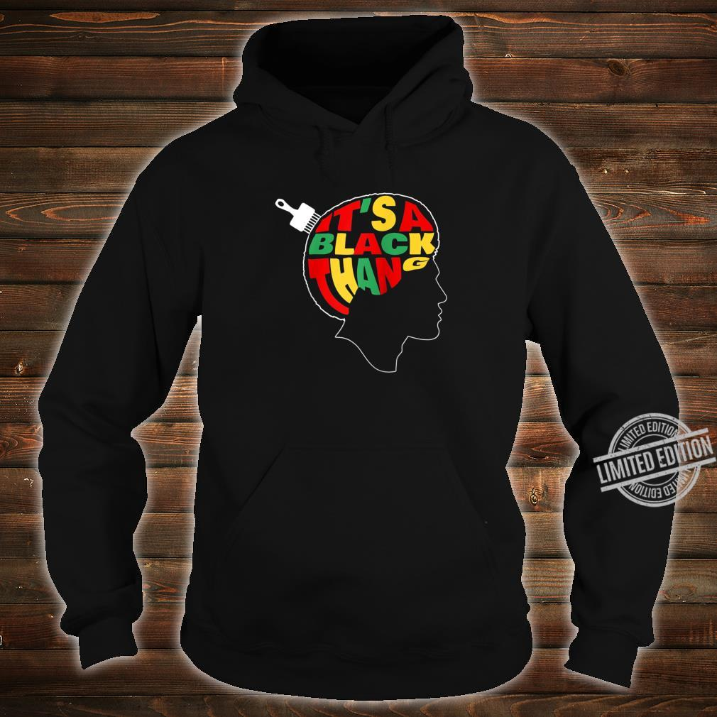 It's A Black Thang People Juneteenth Black History Month Shirt hoodie