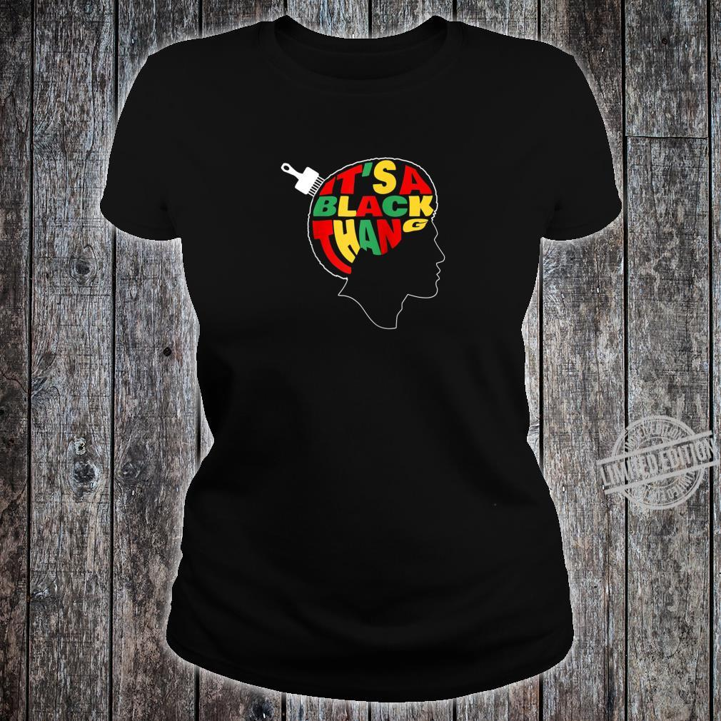 It's A Black Thang People Juneteenth Black History Month Shirt ladies tee