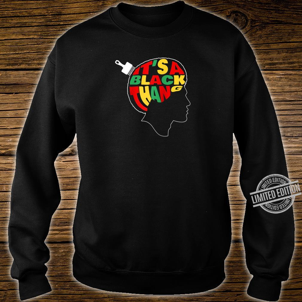 It's A Black Thang People Juneteenth Black History Month Shirt sweater