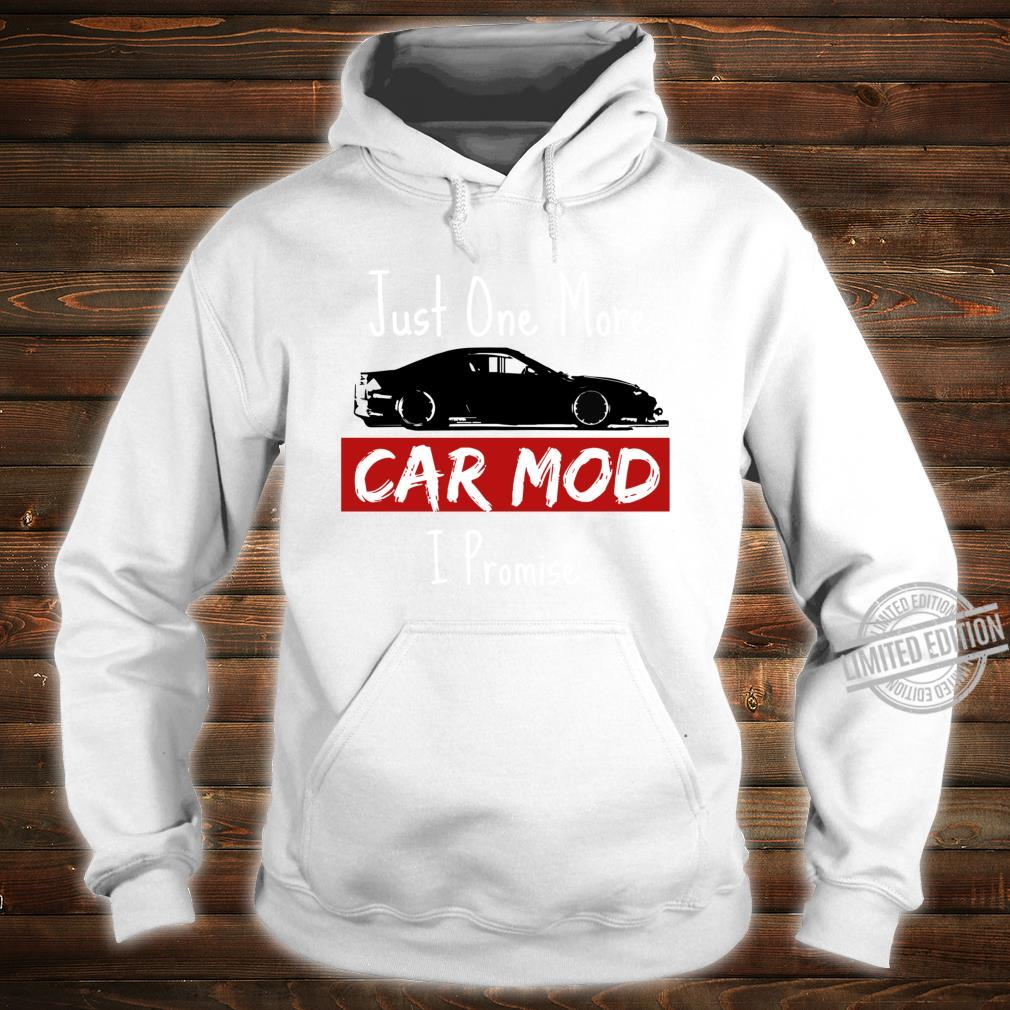 Jdm Drift Car Just One More Car Mod I promise Shirt hoodie