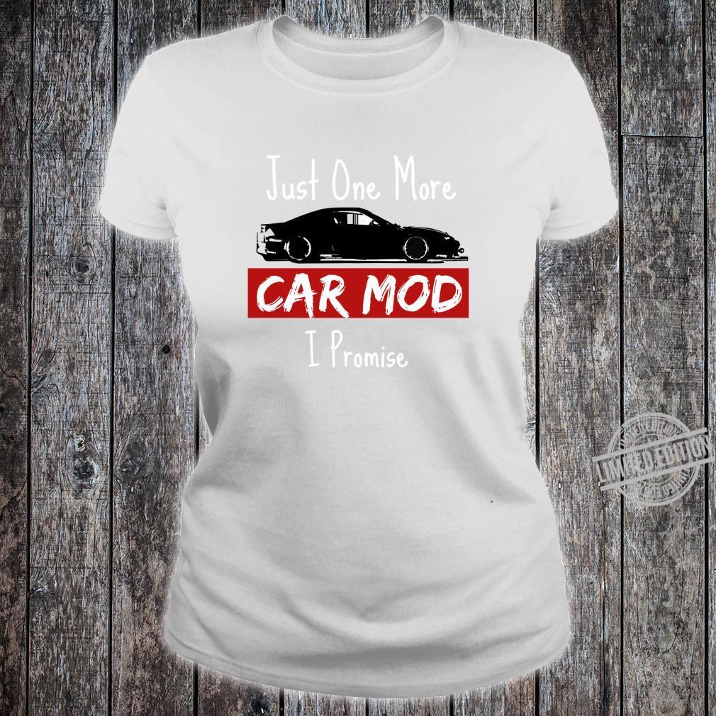 Jdm Drift Car Just One More Car Mod I promise Shirt ladies tee
