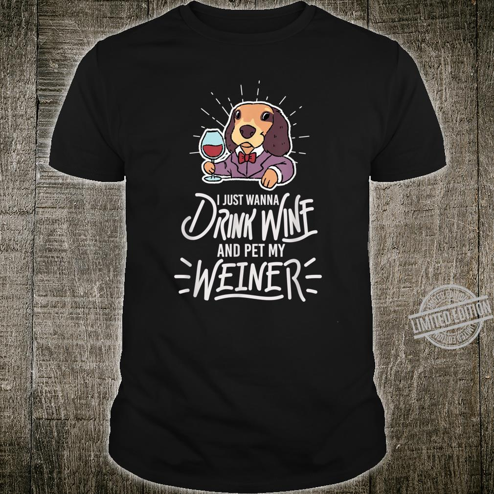Just Wanna Drink Wine And Pet My Winer Dog Saying Shirt
