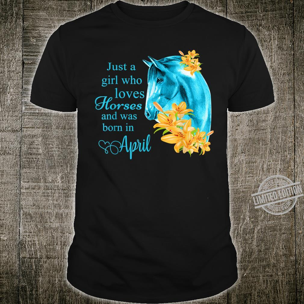 Just a Girl Who Loves Horses Born in April horse Shirt