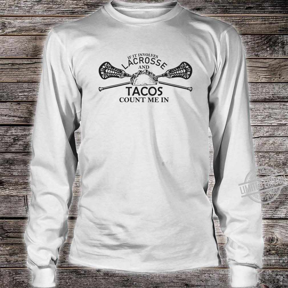 Lacrosse and tacos count me in LAX boys girls team Shirt long sleeved