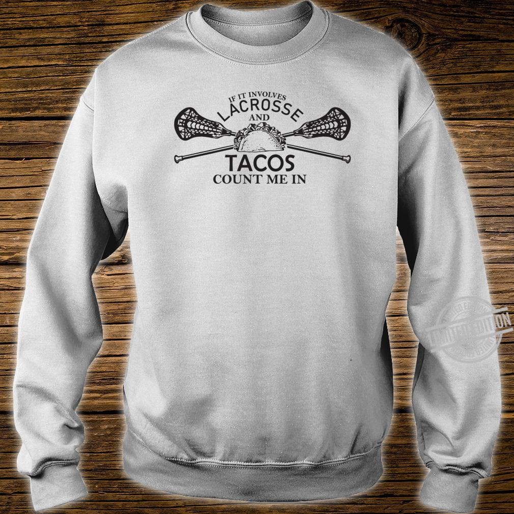 Lacrosse and tacos count me in LAX boys girls team Shirt sweater