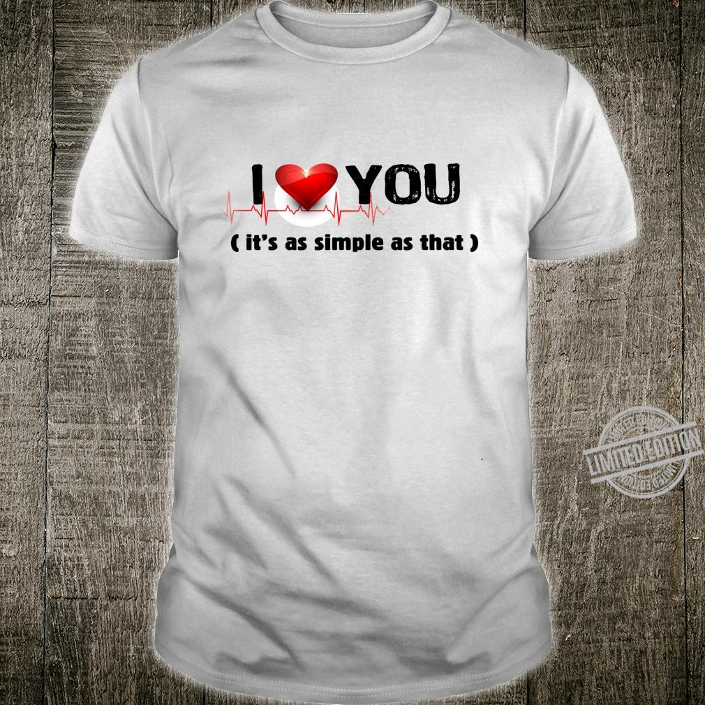 Love I Love Its As Simple As that girls Shirt